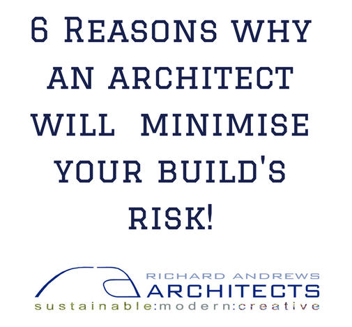 6 Reasons why an architect will minimise your builds risk, when working with a contractor
